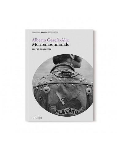 LA FÁBRICA PUBLICA EN MORIREMOS MIRANDO LOS TEXTOS COMPLETOS DE ALBERTO GARCÍA-ALIX